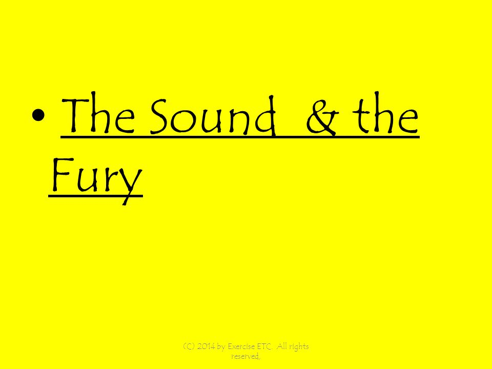 The Sound & the Fury (C) 2014 by Exercise ETC. All rights reserved,