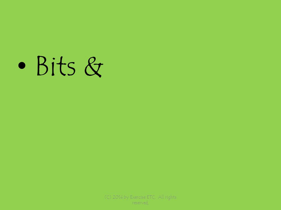 Bits & (C) 2014 by Exercise ETC. All rights reserved,