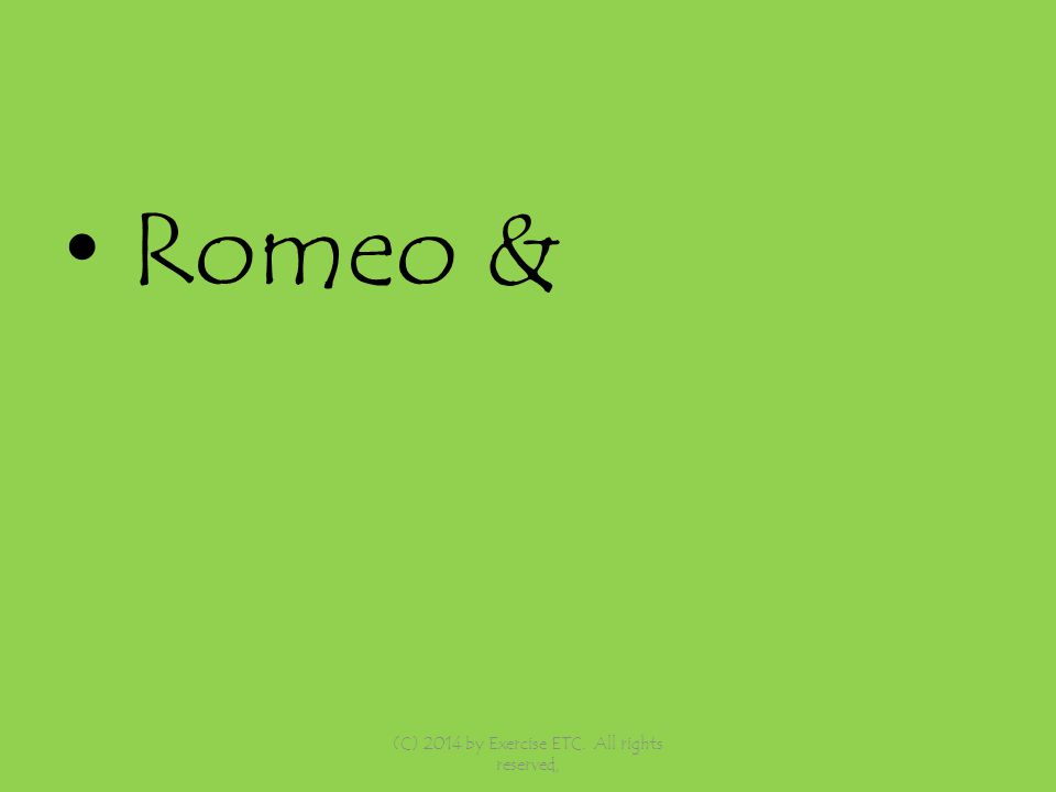 Romeo & (C) 2014 by Exercise ETC. All rights reserved,