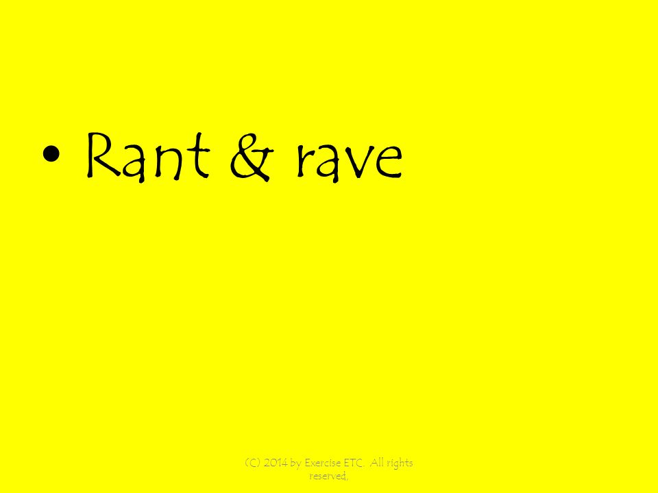 Rant & rave (C) 2014 by Exercise ETC. All rights reserved,