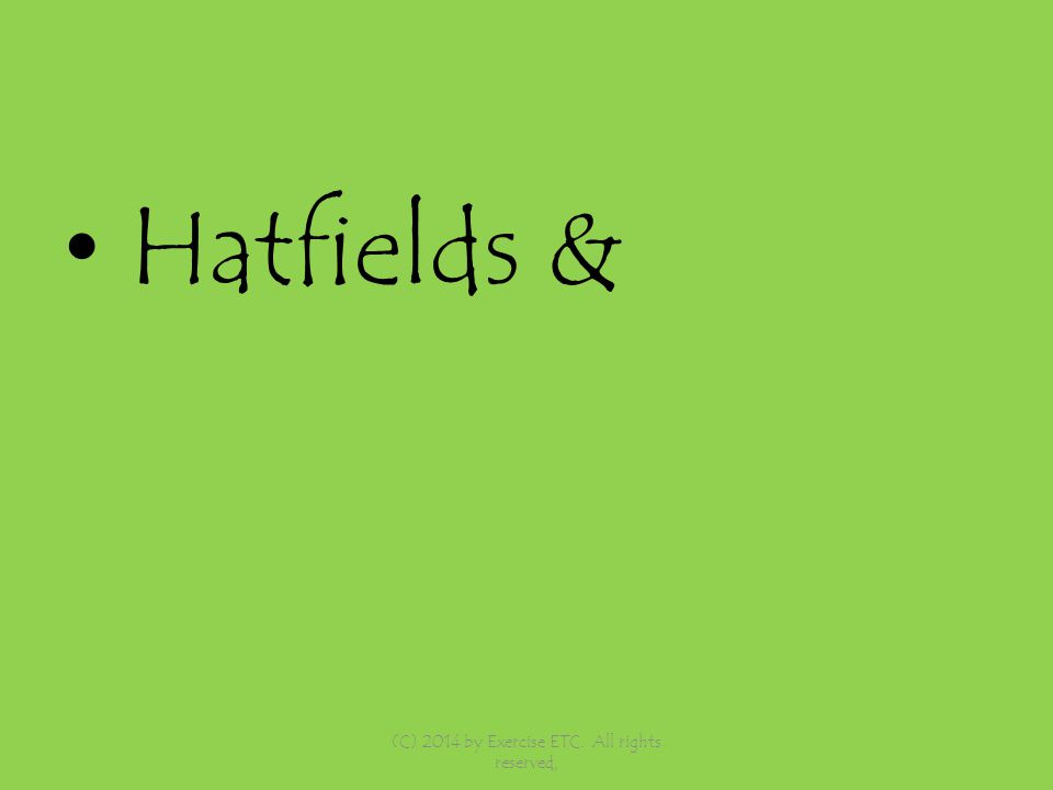 Hatfields & (C) 2014 by Exercise ETC. All rights reserved,