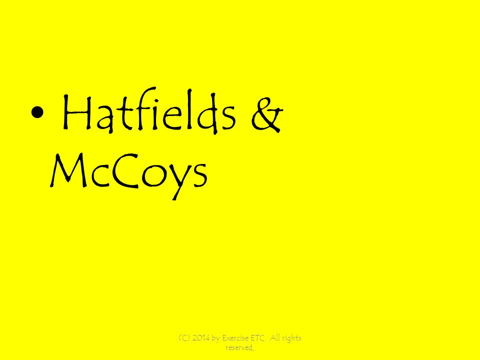 Hatfields & McCoys (C) 2014 by Exercise ETC. All rights reserved,