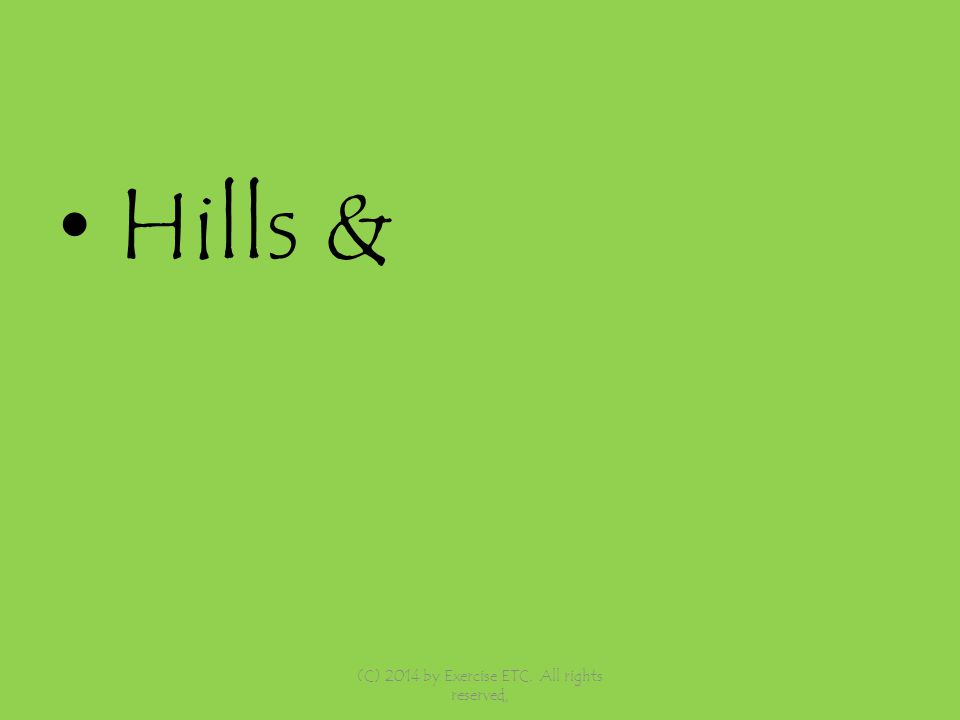 Hills & (C) 2014 by Exercise ETC. All rights reserved,