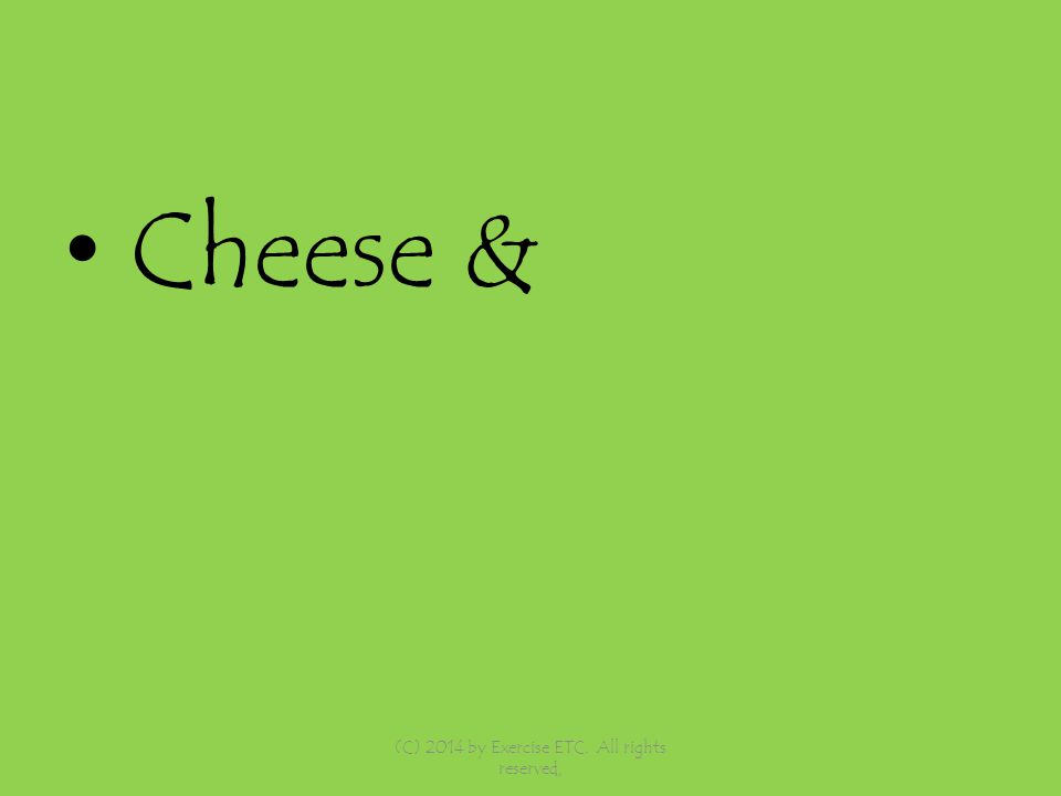 Cheese & (C) 2014 by Exercise ETC. All rights reserved,