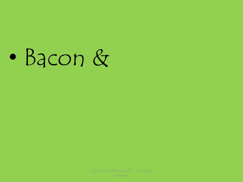 Bacon & (C) 2014 by Exercise ETC. All rights reserved,