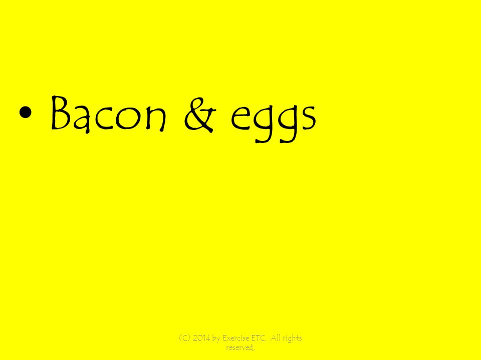 Bacon & eggs (C) 2014 by Exercise ETC. All rights reserved,