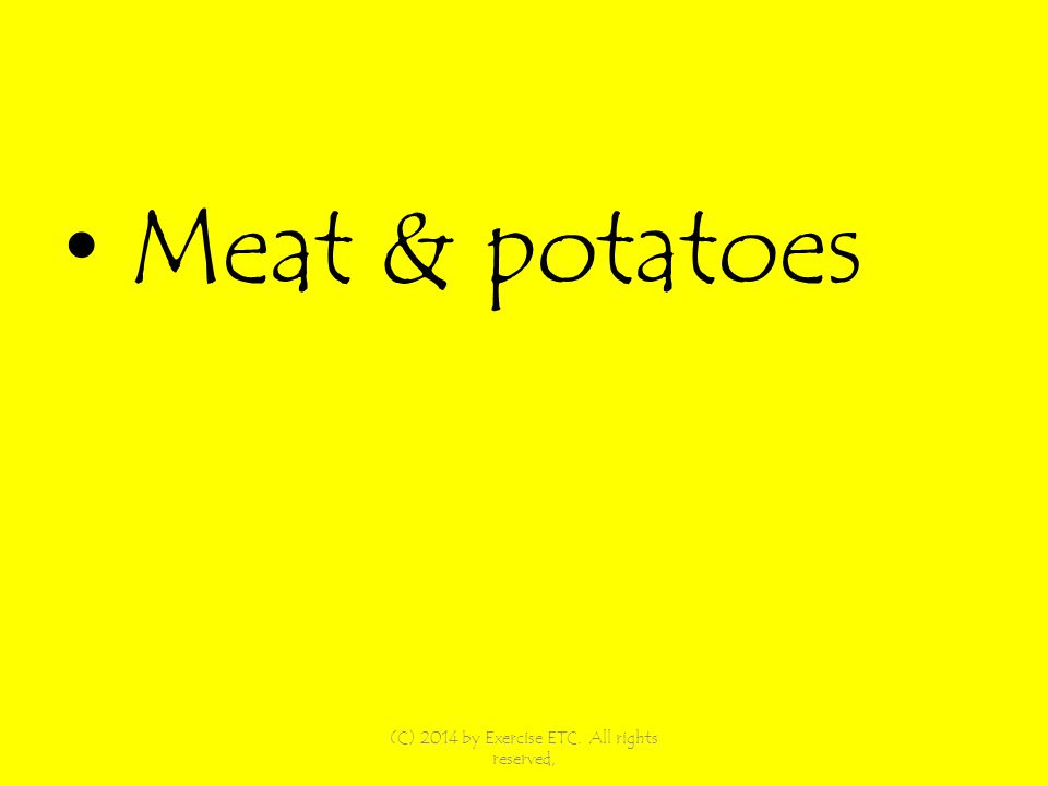 Meat & potatoes (C) 2014 by Exercise ETC. All rights reserved,