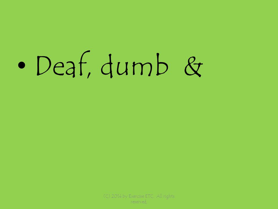 Deaf, dumb & (C) 2014 by Exercise ETC. All rights reserved,