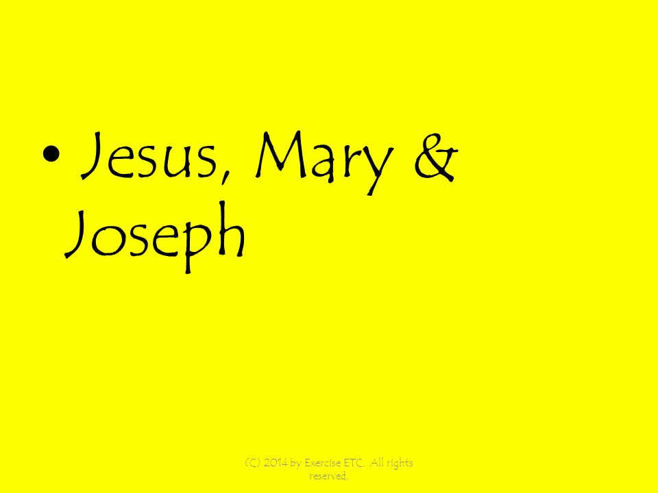 Jesus, Mary & Joseph (C) 2014 by Exercise ETC. All rights reserved,