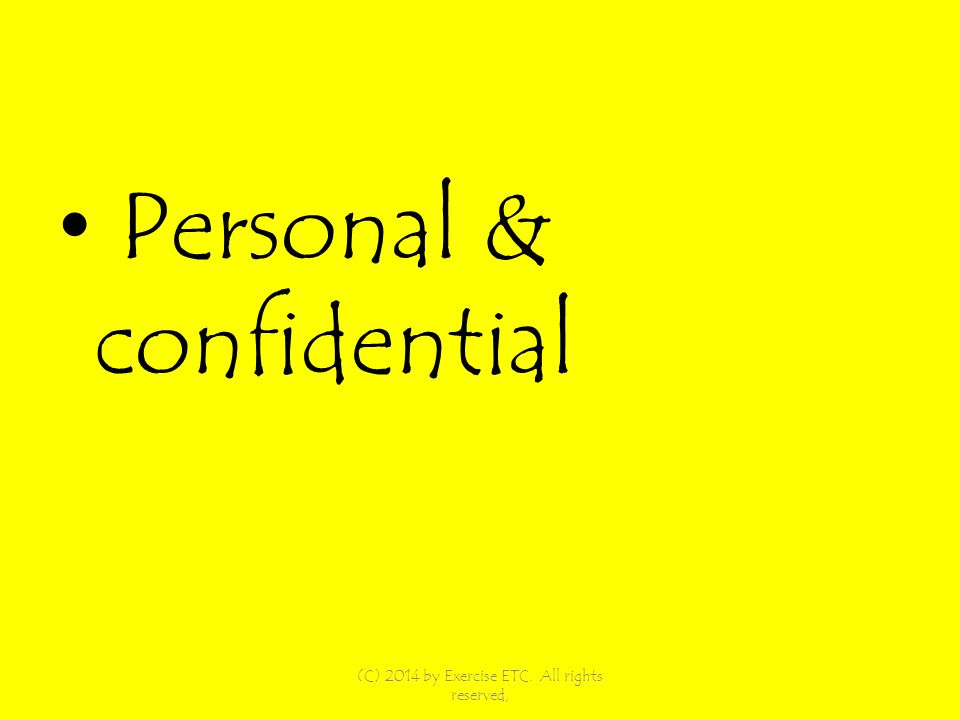 Personal & confidential (C) 2014 by Exercise ETC. All rights reserved,