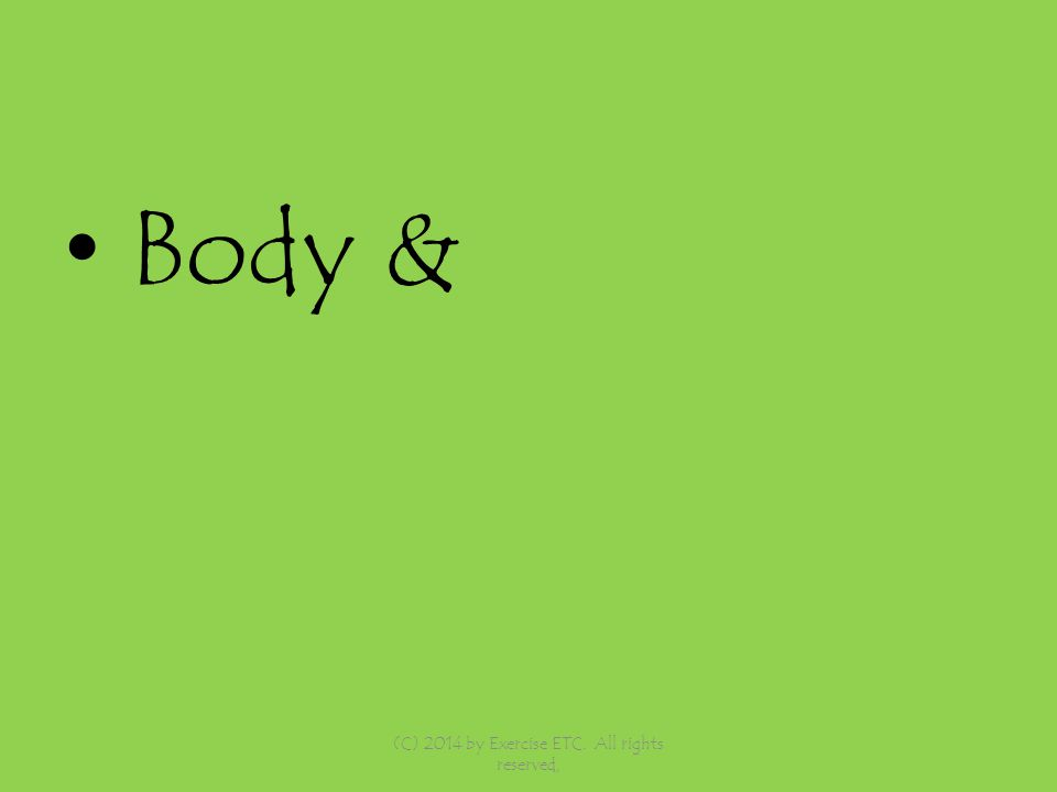 Body & (C) 2014 by Exercise ETC. All rights reserved,