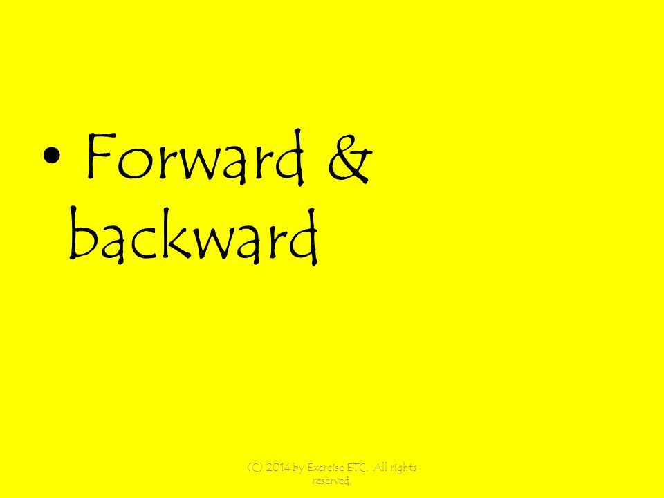 Forward & backward (C) 2014 by Exercise ETC. All rights reserved,