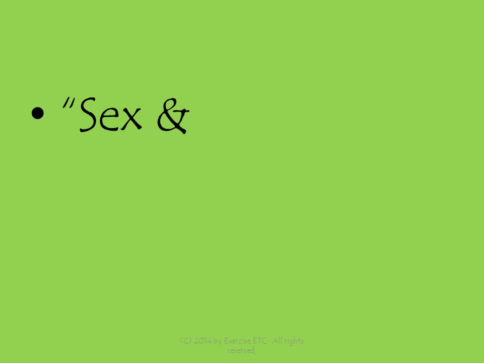 Sex & (C) 2014 by Exercise ETC. All rights reserved,