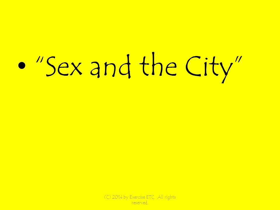 Sex and the City (C) 2014 by Exercise ETC. All rights reserved,