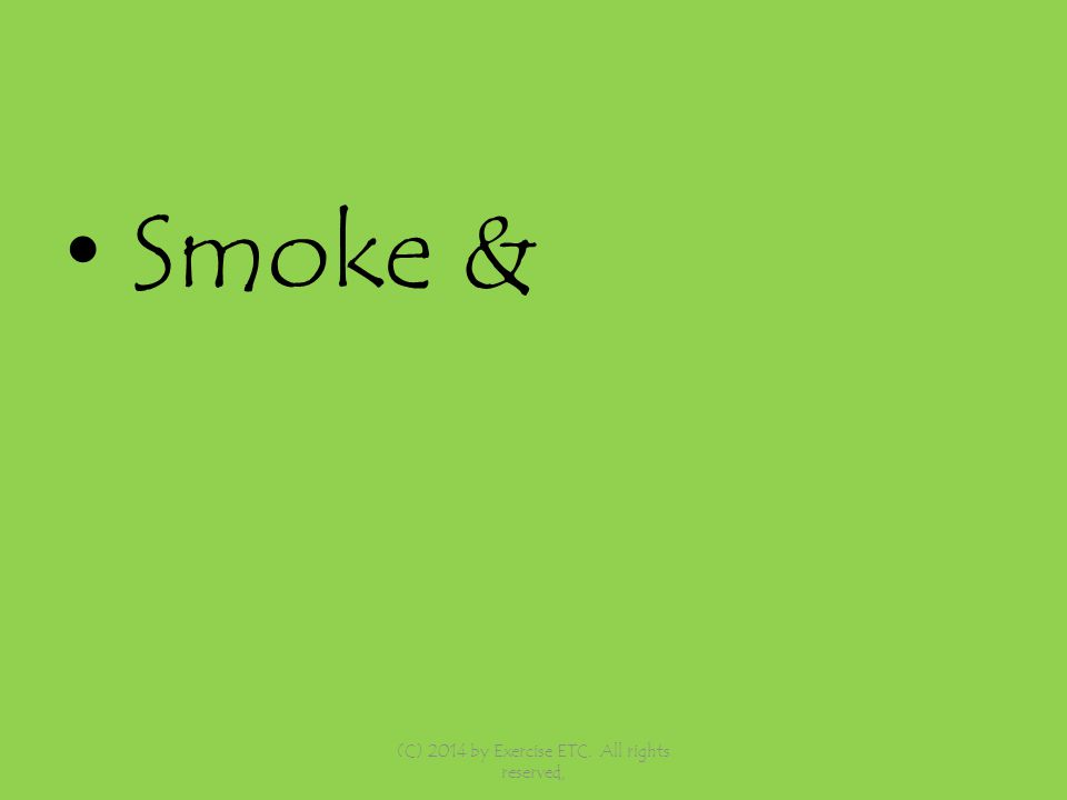 Smoke & (C) 2014 by Exercise ETC. All rights reserved,