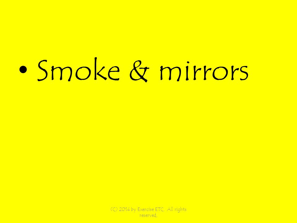 Smoke & mirrors (C) 2014 by Exercise ETC. All rights reserved,