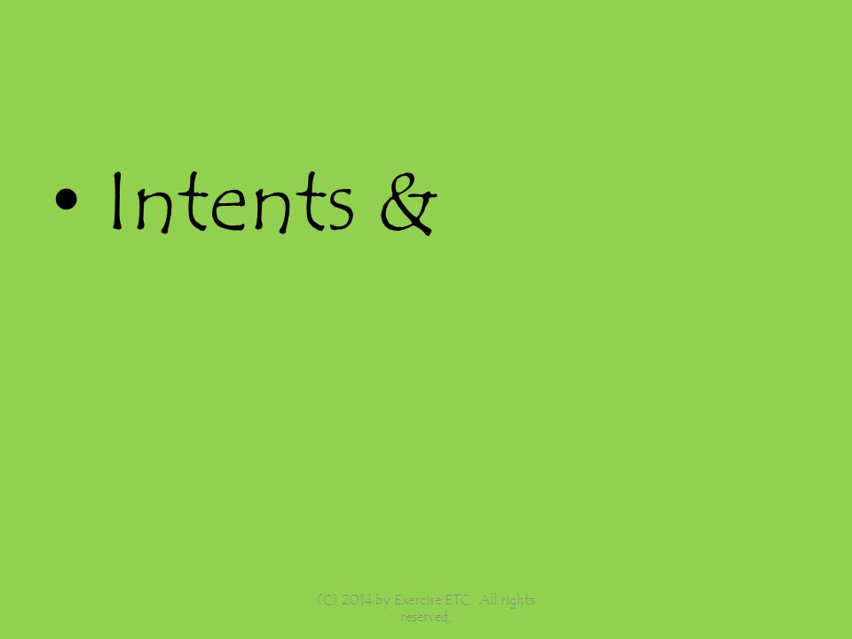 Intents & (C) 2014 by Exercise ETC. All rights reserved,