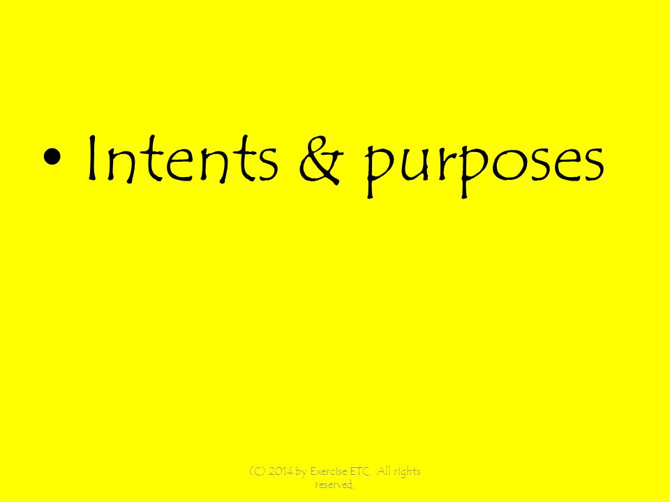 Intents & purposes (C) 2014 by Exercise ETC. All rights reserved,