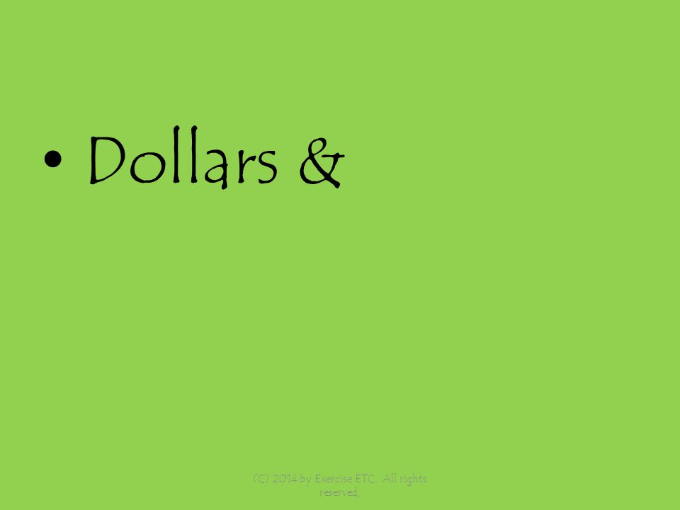 Dollars & (C) 2014 by Exercise ETC. All rights reserved,