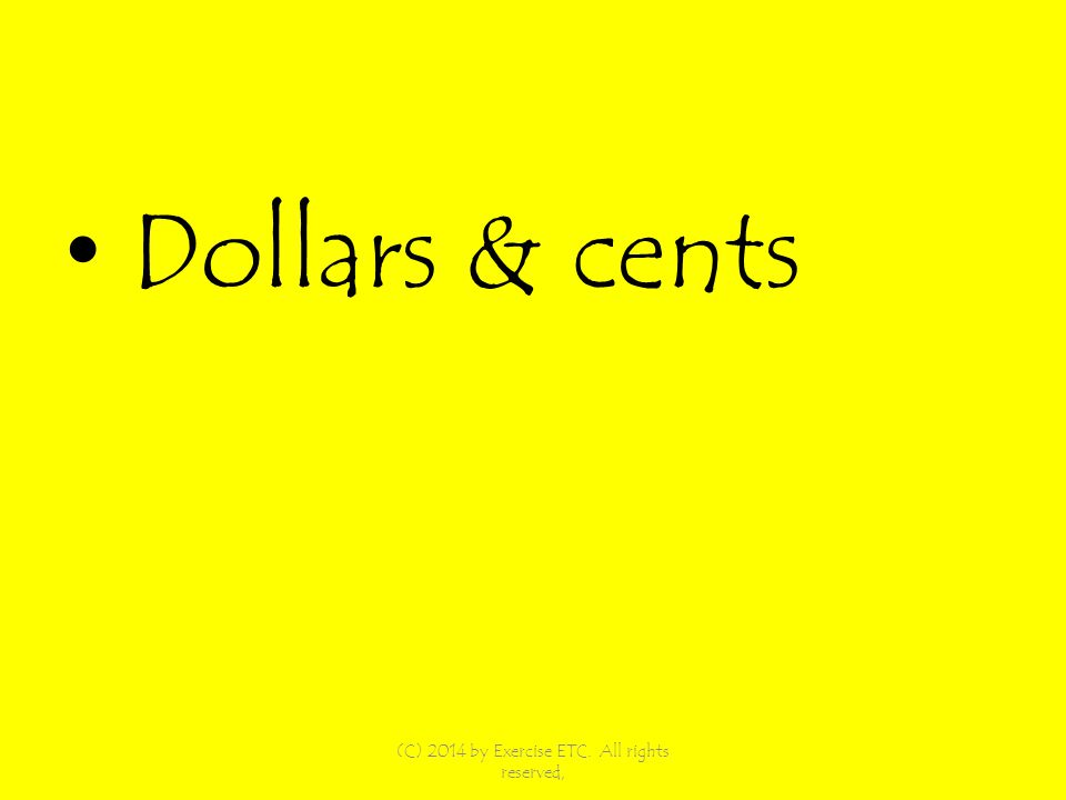 Dollars & cents (C) 2014 by Exercise ETC. All rights reserved,