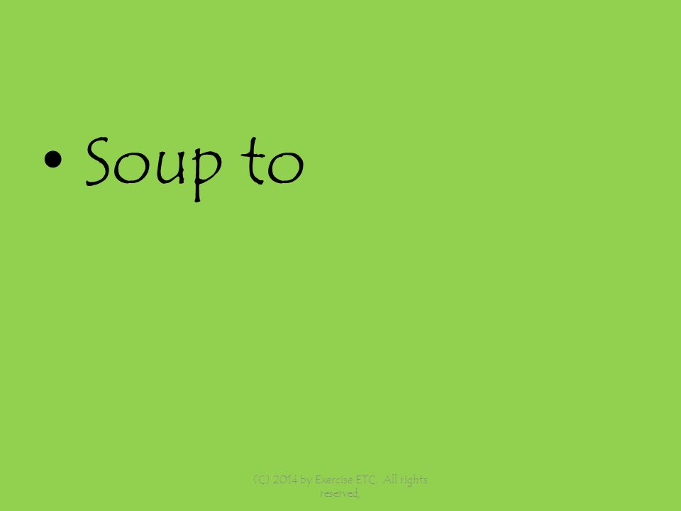 Soup to (C) 2014 by Exercise ETC. All rights reserved,