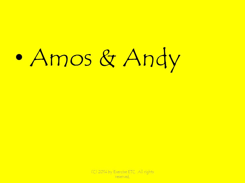 Amos & Andy (C) 2014 by Exercise ETC. All rights reserved,