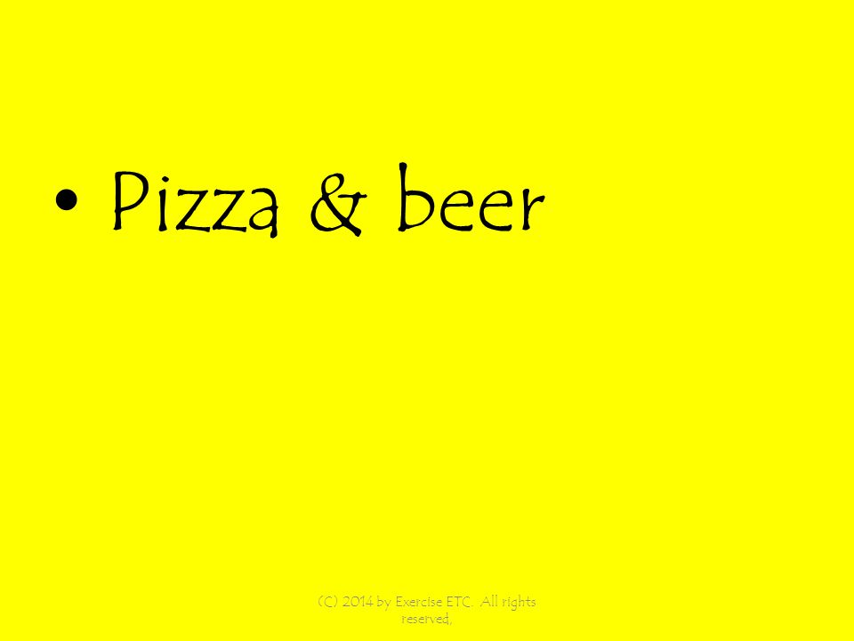Pizza & beer (C) 2014 by Exercise ETC. All rights reserved,