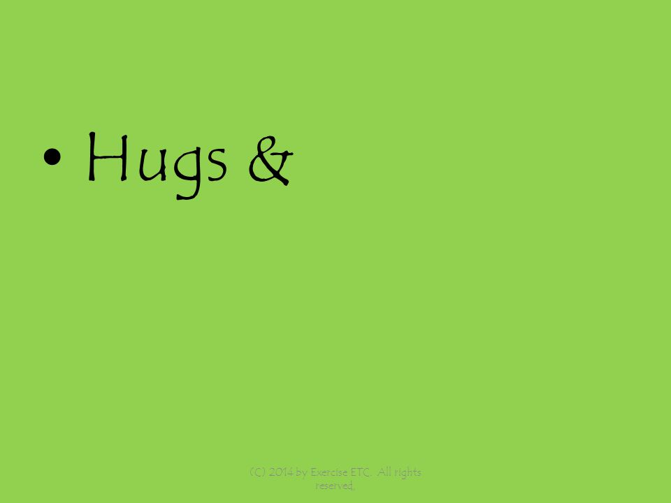 Hugs & (C) 2014 by Exercise ETC. All rights reserved,
