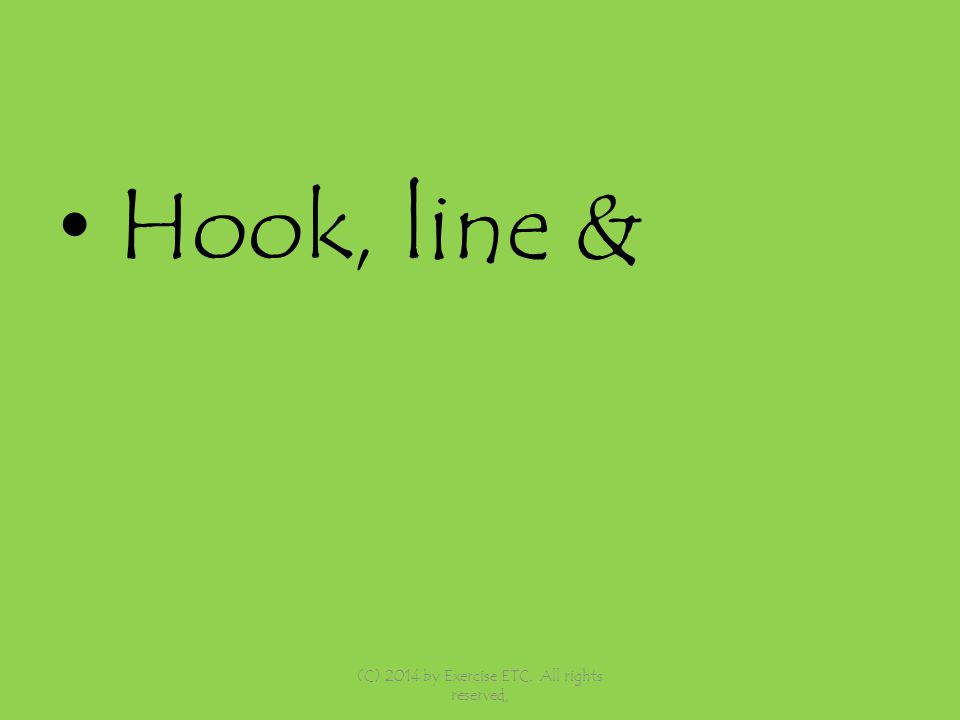 Hook, line & (C) 2014 by Exercise ETC. All rights reserved,