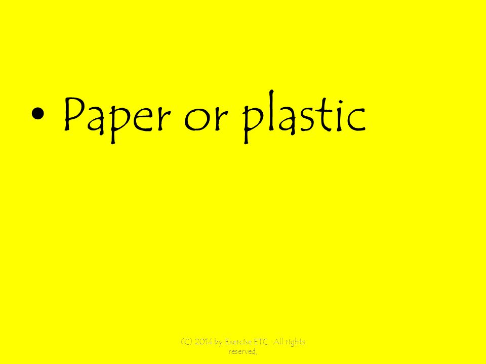 Paper or plastic (C) 2014 by Exercise ETC. All rights reserved,