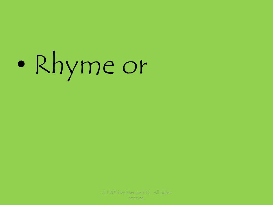 Rhyme or (C) 2014 by Exercise ETC. All rights reserved,