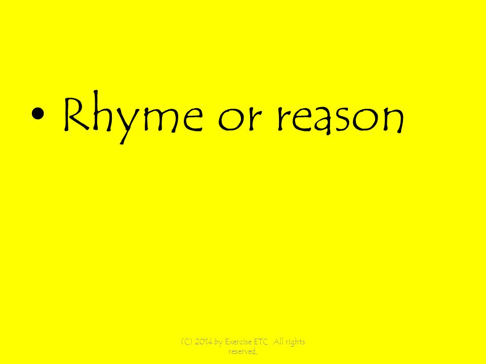 Rhyme or reason (C) 2014 by Exercise ETC. All rights reserved,