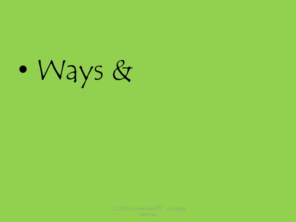 Ways & (C) 2014 by Exercise ETC. All rights reserved,