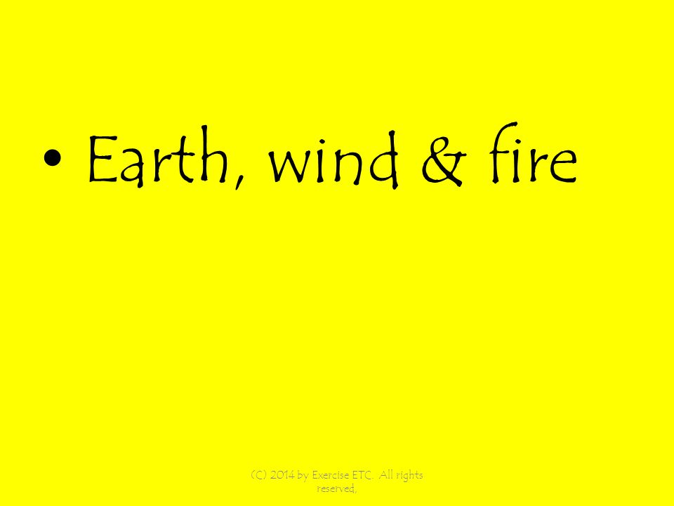 Earth, wind & fire (C) 2014 by Exercise ETC. All rights reserved,