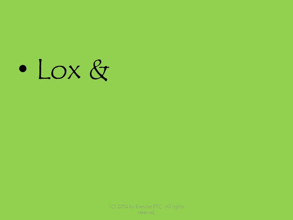 Lox & (C) 2014 by Exercise ETC. All rights reserved,