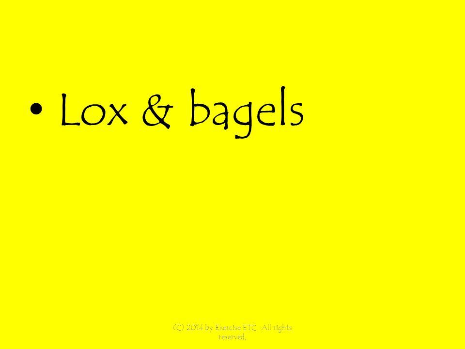 Lox & bagels (C) 2014 by Exercise ETC. All rights reserved,