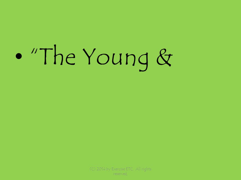 The Young & (C) 2014 by Exercise ETC. All rights reserved,