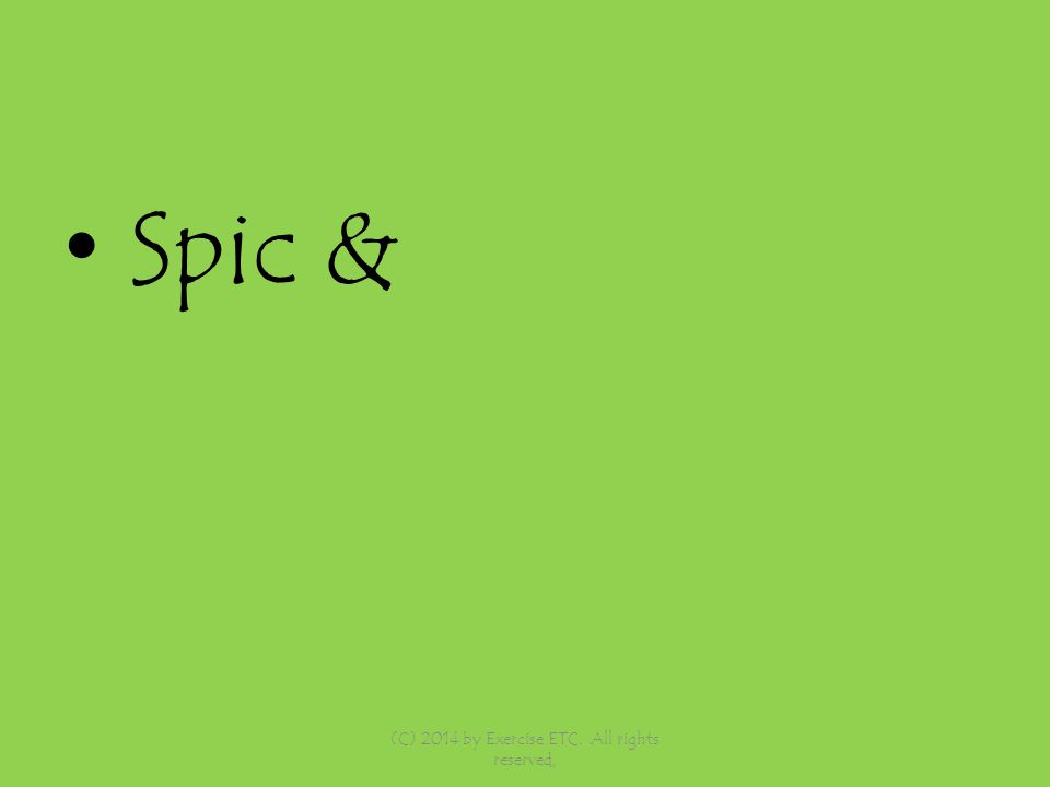 Spic & (C) 2014 by Exercise ETC. All rights reserved,