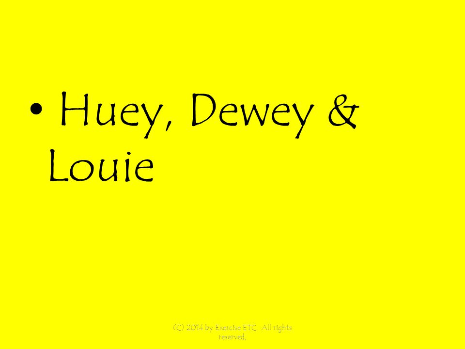 Huey, Dewey & Louie (C) 2014 by Exercise ETC. All rights reserved,