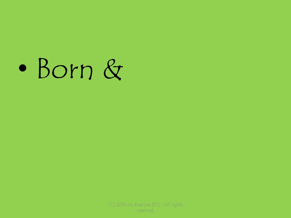 Born & (C) 2014 by Exercise ETC. All rights reserved,