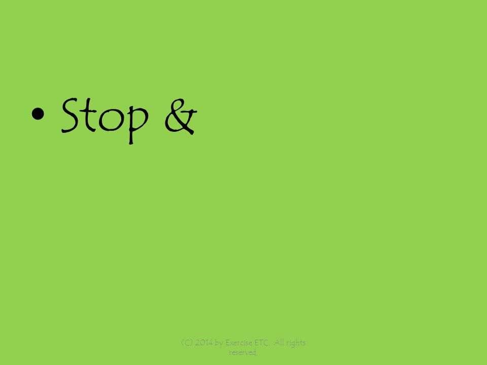 Stop & (C) 2014 by Exercise ETC. All rights reserved,