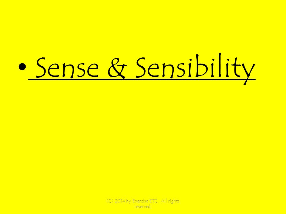 Sense & Sensibility (C) 2014 by Exercise ETC. All rights reserved,