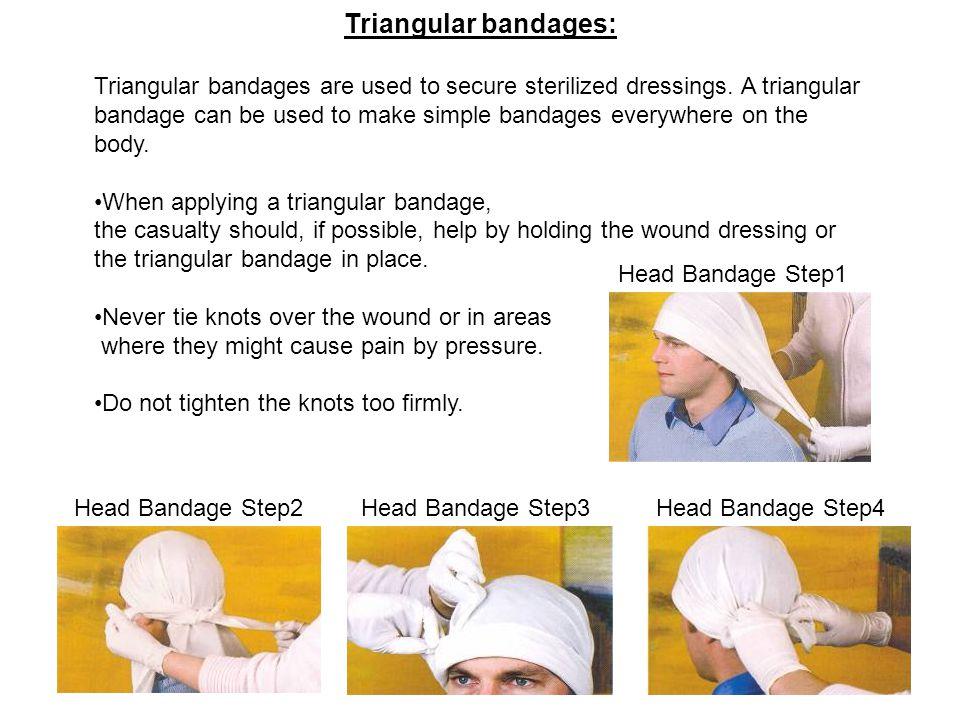 Triangular bandages: Triangular bandages are used to secure sterilized dressings. A triangular bandage can be used to make simple bandages everywhere