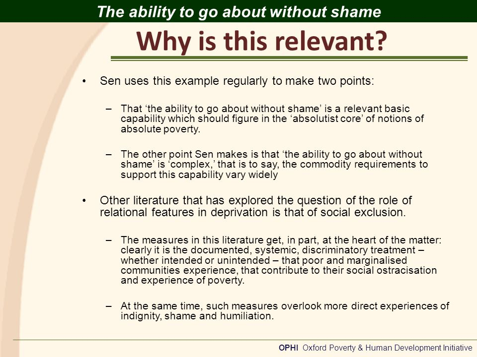 Relevant Experiences OPHI Oxford Poverty & Human Development Initiative The ability to go about without shame Values, norms and well-being Surveys trying to establish cross-national and cross-cultural indicators to measure values and norms also provide valuable information.