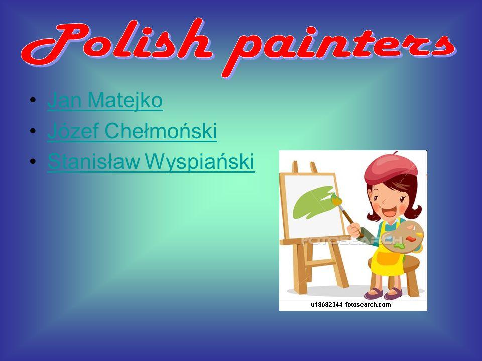 Jan Matejko Józef Chełmoński Stanisław Wyspiański