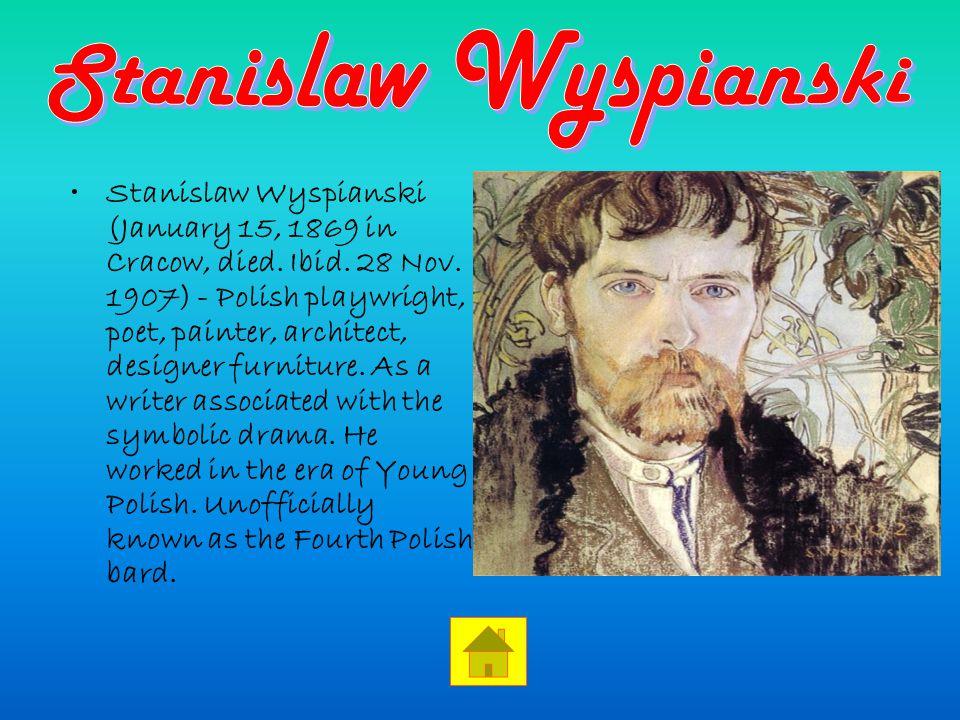 Stanislaw Wyspianski (January 15, 1869 in Cracow, died.