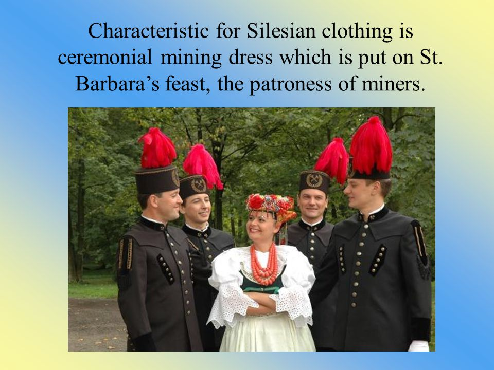 Characteristic for Silesian clothing is ceremonial mining dress which is put on St.