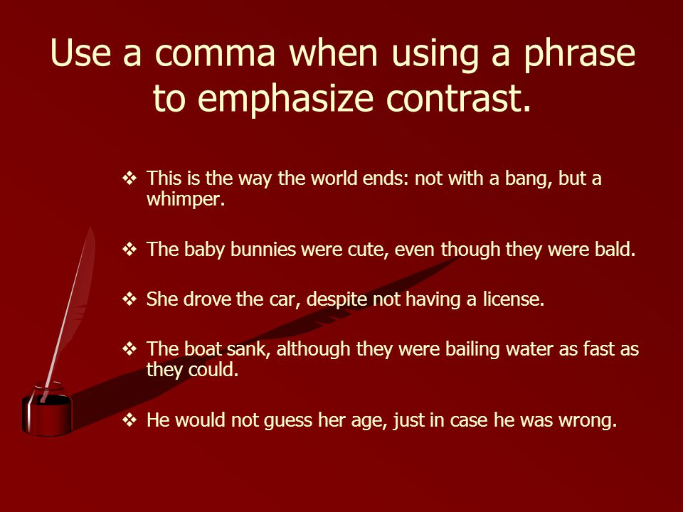 Use a comma when using a phrase to emphasize contrast.