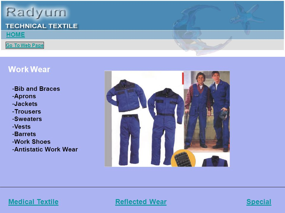 Work Wear Medical TextileReflected WearSpecial -Bib and Braces -Aprons -Jackets -Trousers -Sweaters -Vests -Barrets -Work Shoes -Antistatic Work Wear Home HOME Go To Web Page