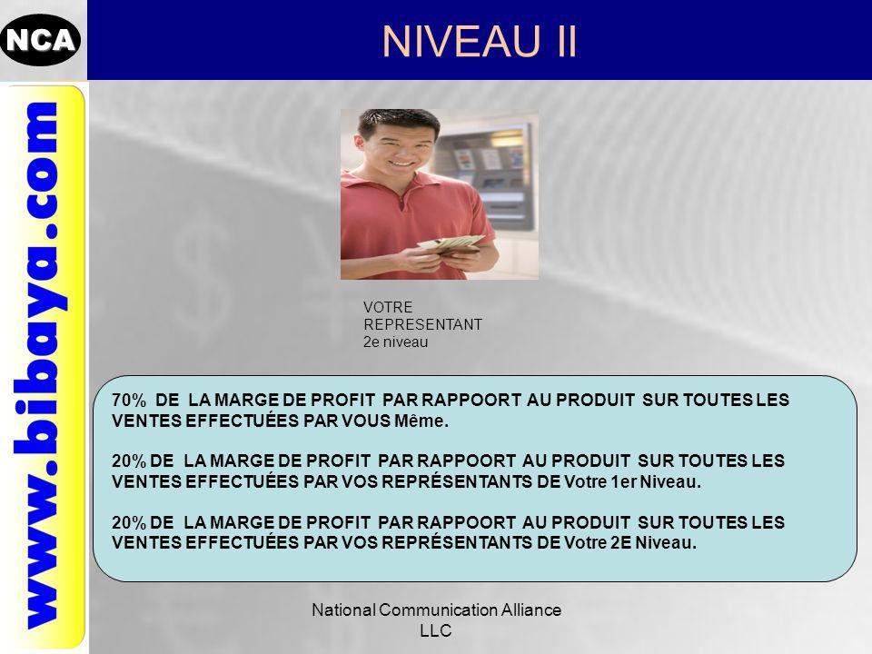 NCA NIVEAU II National Communication Alliance LLC VOTRE REPRESENTANT 2e niveau 70% DE LA MARGE DE PROFIT PAR RAPPOORT AU PRODUIT SUR TOUTES LES VENTES EFFECTUÉES PAR VOUS Même.